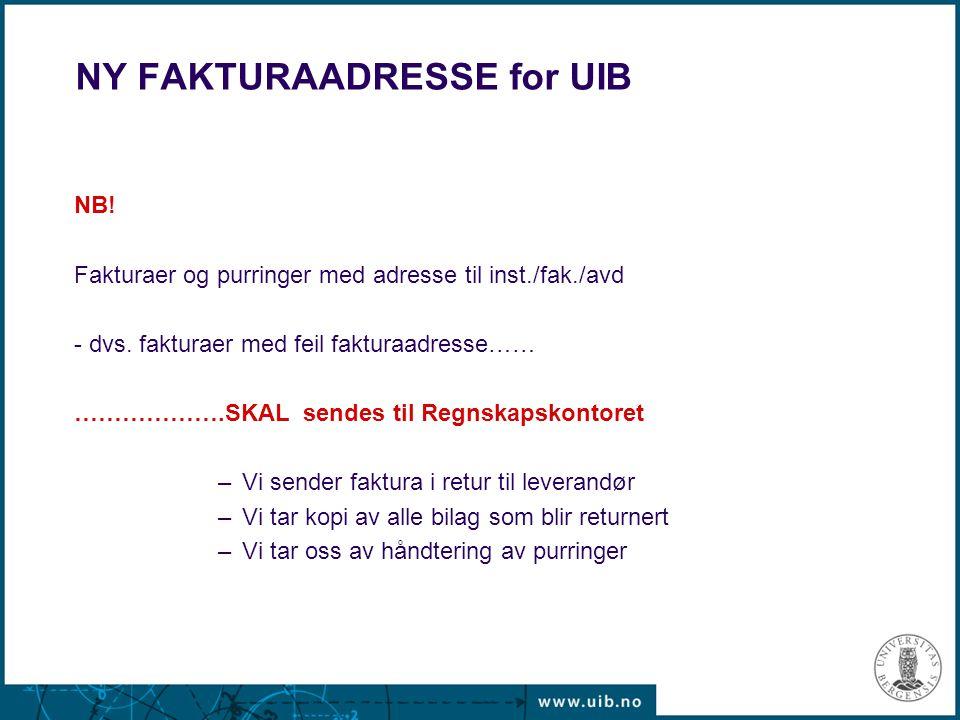 NY FAKTURAADRESSE for UIB NB! Fakturaer og purringer med adresse til inst./fak./avd - dvs. fakturaer med feil fakturaadresse…… ……………….SKAL sendes til