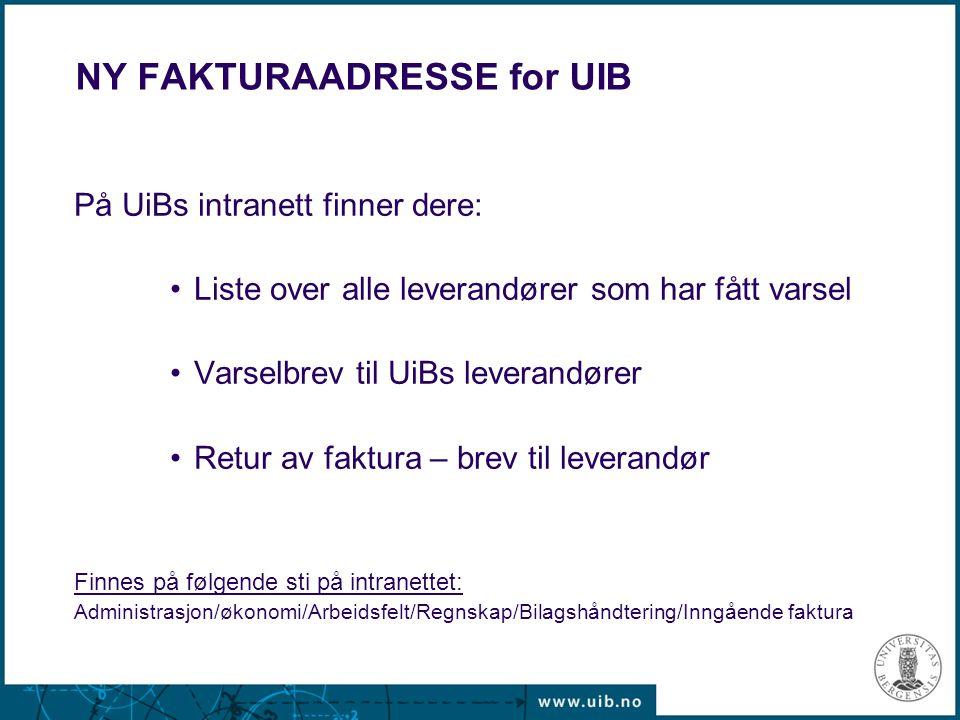 NY FAKTURAADRESSE for UIB På UiBs intranett finner dere: Liste over alle leverandører som har fått varsel Varselbrev til UiBs leverandører Retur av fa