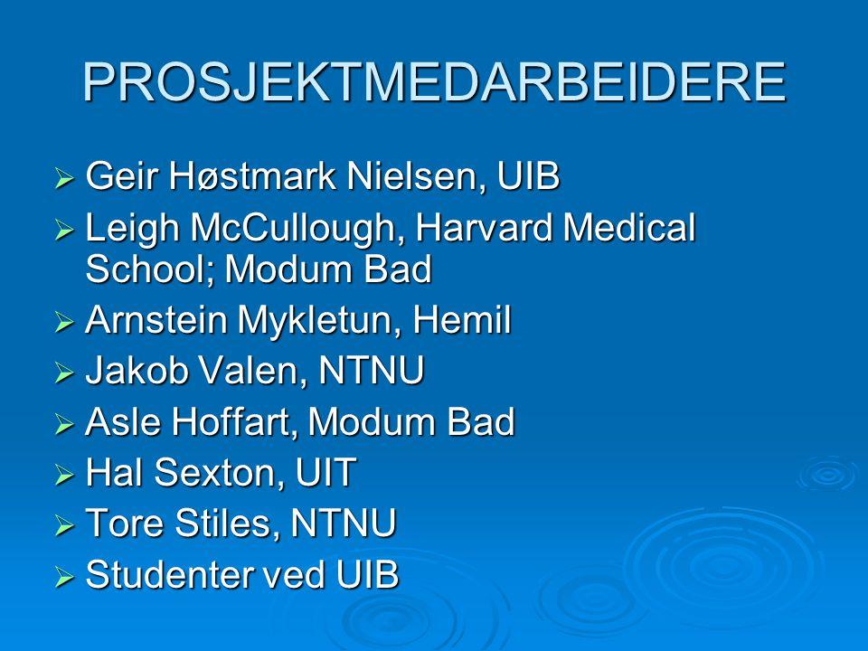 PROSJEKTMEDARBEIDERE  Geir Høstmark Nielsen, UIB  Leigh McCullough, Harvard Medical School; Modum Bad  Arnstein Mykletun, Hemil  Jakob Valen, NTNU
