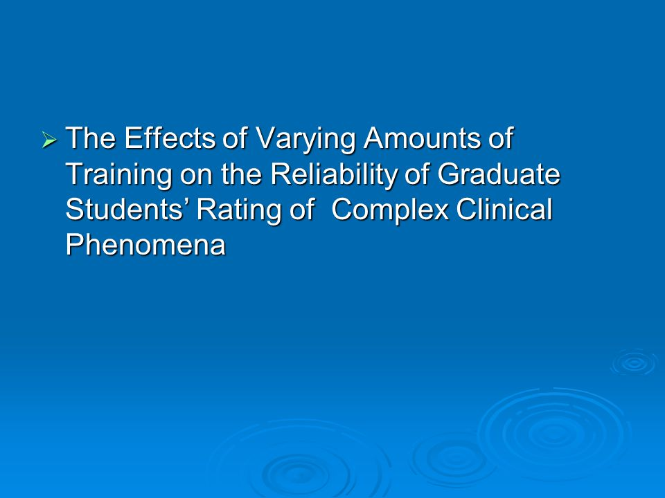 The Effects of Varying Amounts of Training on the Reliability of Graduate Students' Rating of Complex Clinical Phenomena