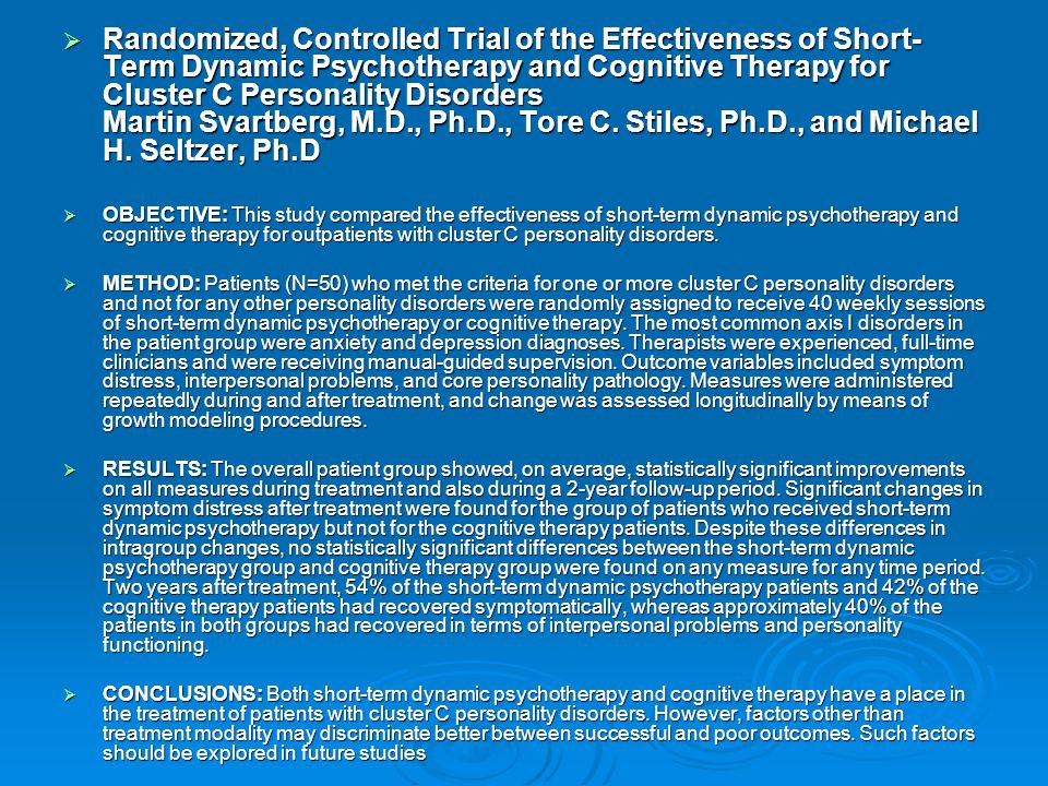  Randomized, Controlled Trial of the Effectiveness of Short- Term Dynamic Psychotherapy and Cognitive Therapy for Cluster C Personality Disorders Martin Svartberg, M.D., Ph.D., Tore C.