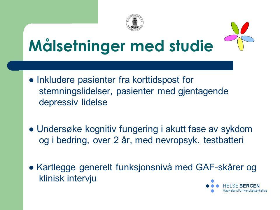 Målsetninger med studie ● Inkludere pasienter fra korttidspost for stemningslidelser, pasienter med gjentagende depressiv lidelse ● Undersøke kognitiv