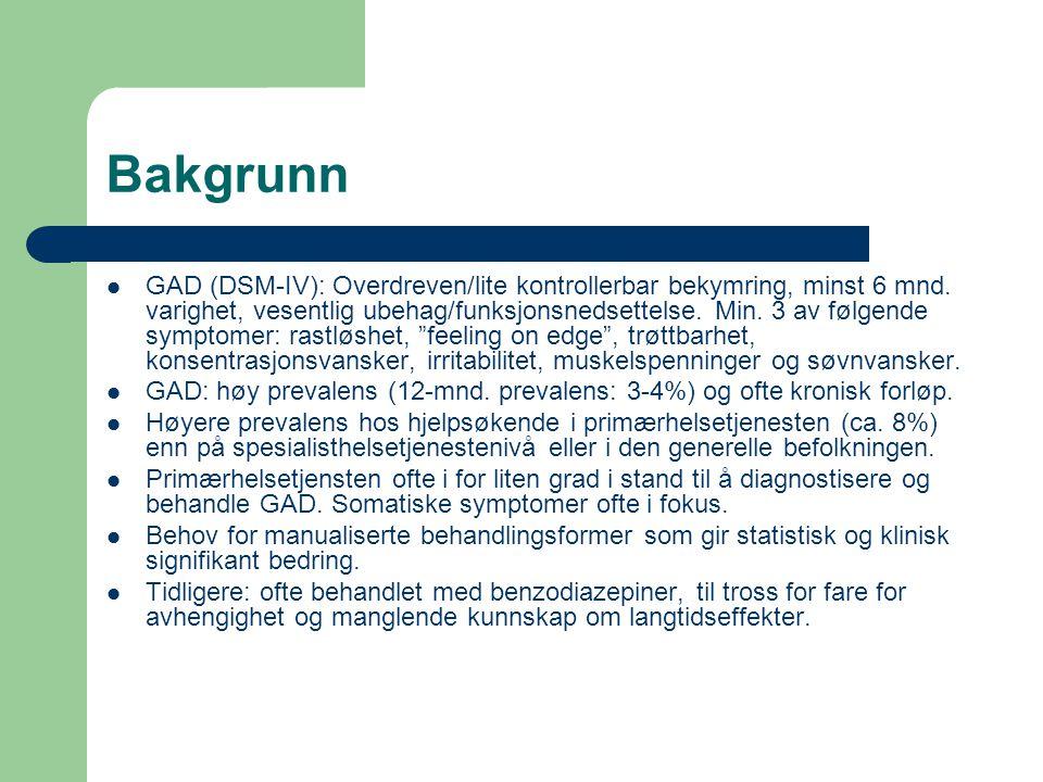 Bakgrunn GAD (DSM-IV): Overdreven/lite kontrollerbar bekymring, minst 6 mnd. varighet, vesentlig ubehag/funksjonsnedsettelse. Min. 3 av følgende sympt