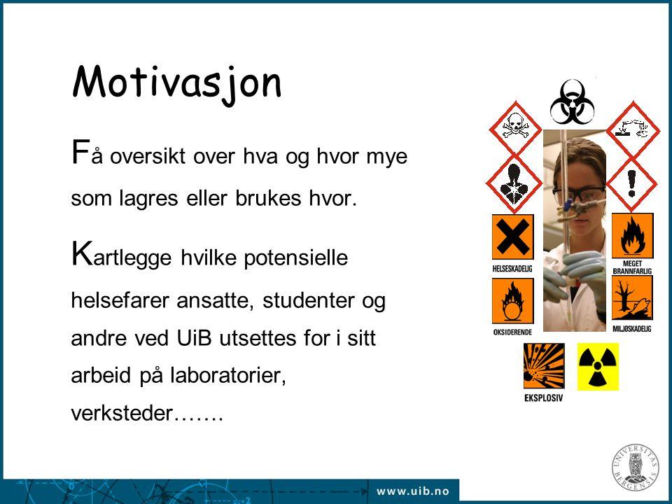Motivasjon F å oversikt over hva og hvor mye som lagres eller brukes hvor. K artlegge hvilke potensielle helsefarer ansatte, studenter og andre ved Ui