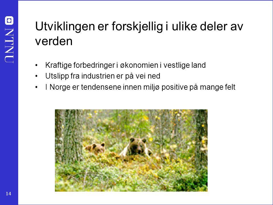 14 Utviklingen er forskjellig i ulike deler av verden Kraftige forbedringer i økonomien i vestlige land Utslipp fra industrien er på vei ned I Norge er tendensene innen miljø positive på mange felt