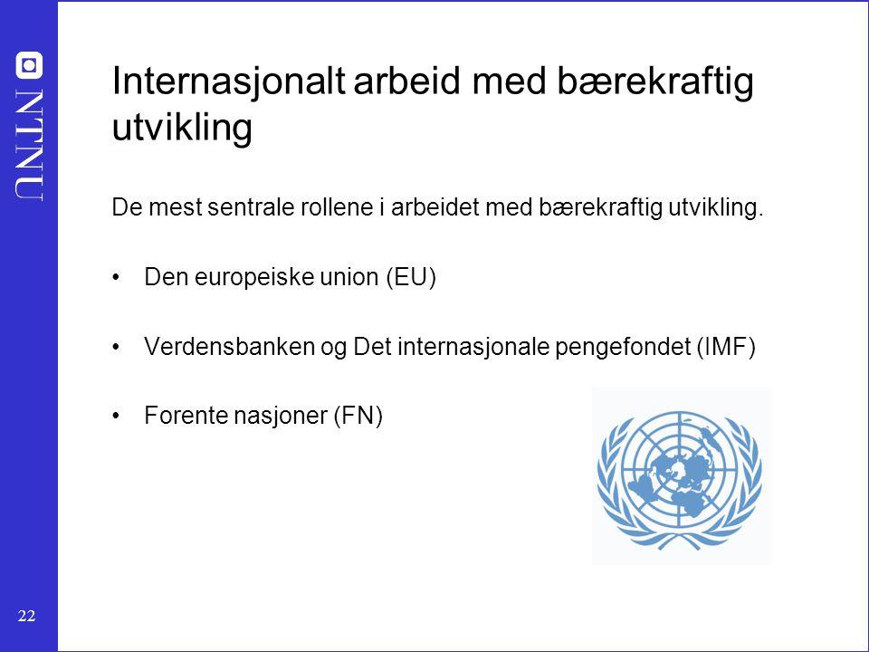 22 Internasjonalt arbeid med bærekraftig utvikling De mest sentrale rollene i arbeidet med bærekraftig utvikling. Den europeiske union (EU) Verdensban