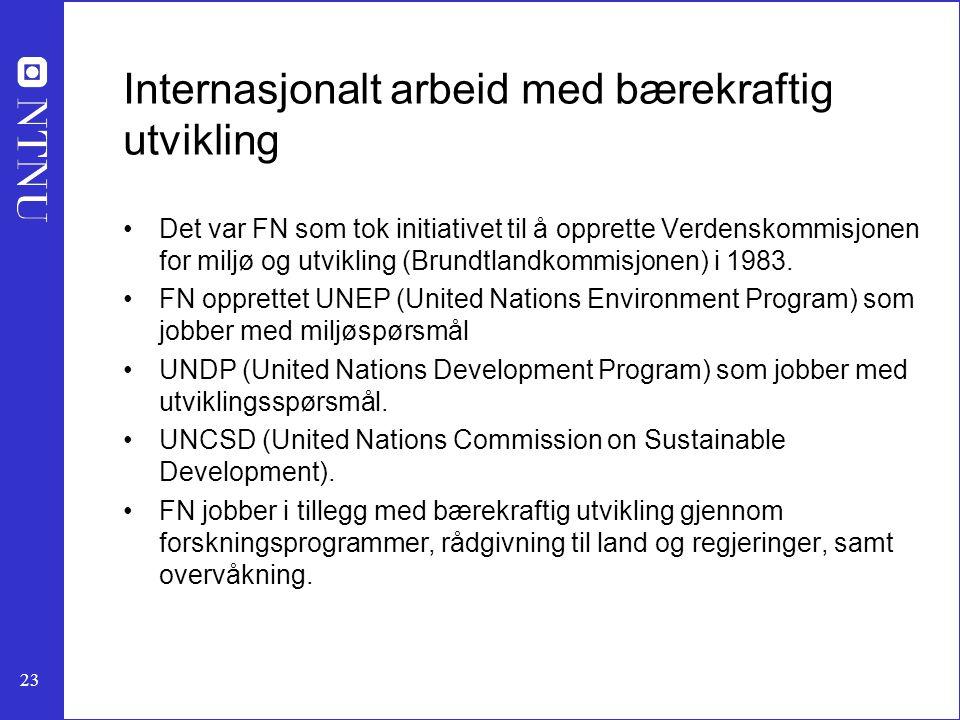 23 Internasjonalt arbeid med bærekraftig utvikling Det var FN som tok initiativet til å opprette Verdenskommisjonen for miljø og utvikling (Brundtlandkommisjonen) i 1983.