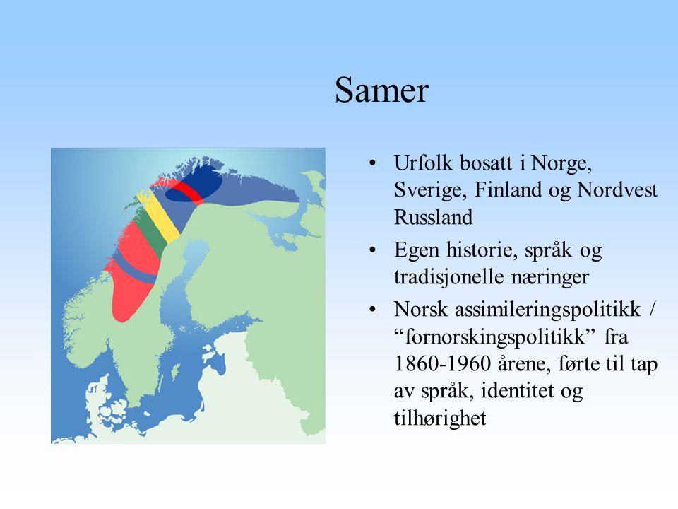 """Samer Urfolk bosatt i Norge, Sverige, Finland og Nordvest Russland Egen historie, språk og tradisjonelle næringer Norsk assimileringspolitikk / """"forno"""