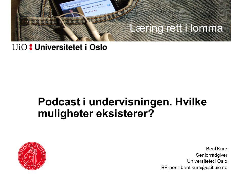 Podcast i undervisningen. Hvilke muligheter eksisterer? Bent Kure Seniorrådgiver Universitetet I Oslo BE-post: bent.kure@usit.uio.no Læring rett i lom