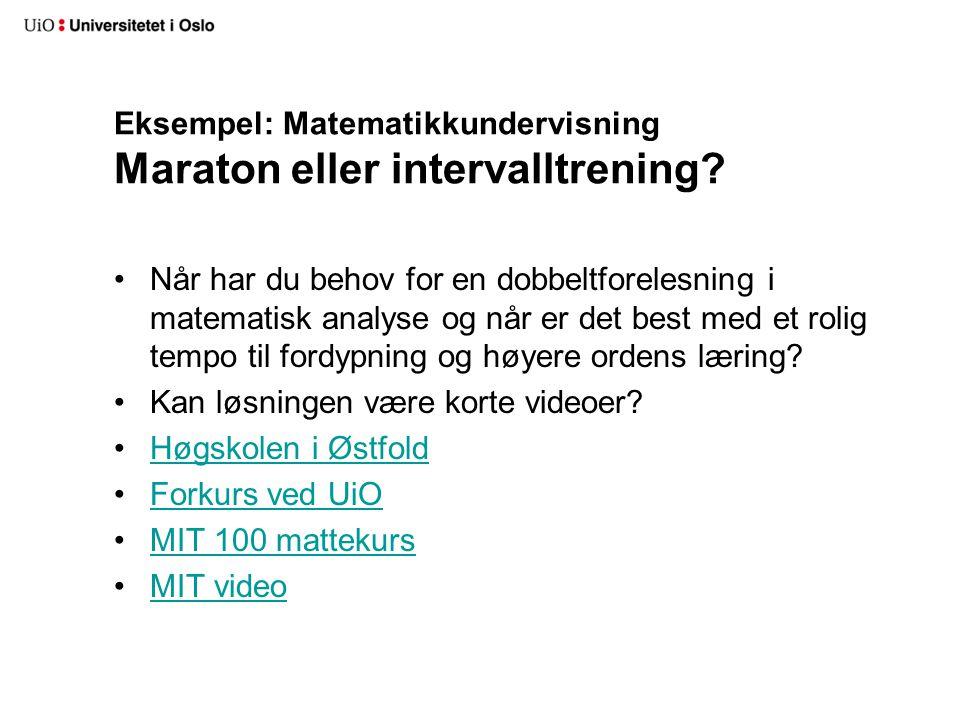 Eksempel: Matematikkundervisning Maraton eller intervalltrening? Når har du behov for en dobbeltforelesning i matematisk analyse og når er det best me