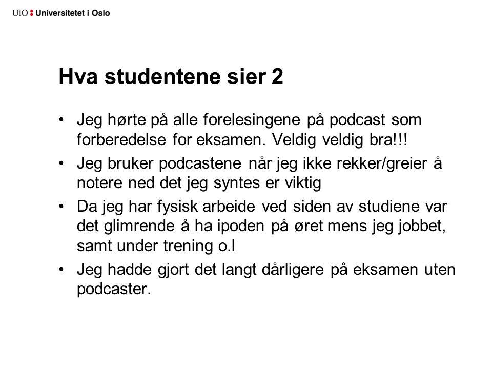 Hva studentene sier 2 Jeg hørte på alle forelesingene på podcast som forberedelse for eksamen. Veldig veldig bra!!! Jeg bruker podcastene når jeg ikke