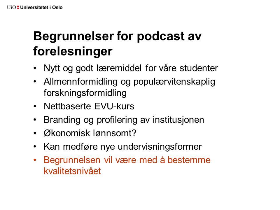 Begrunnelser for podcast av forelesninger Nytt og godt læremiddel for våre studenter Allmennformidling og populærvitenskaplig forskningsformidling Net