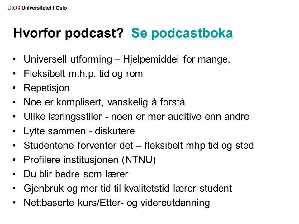 Hvorfor podcast? Se podcastbokaSe podcastboka Universell utforming – Hjelpemiddel for mange. Fleksibelt m.h.p. tid og rom Repetisjon Noe er komplisert
