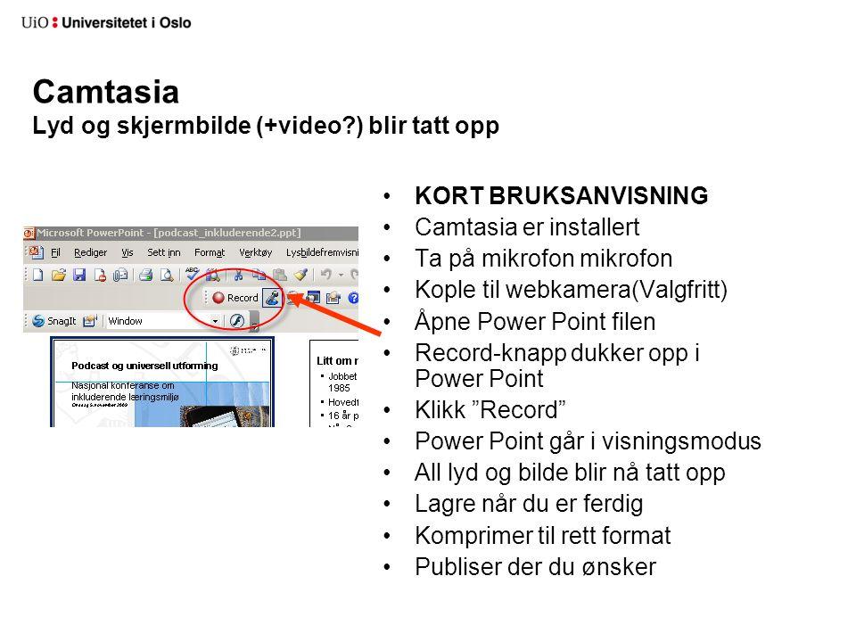 Camtasia Lyd og skjermbilde (+video?) blir tatt opp KORT BRUKSANVISNING Camtasia er installert Ta på mikrofon mikrofon Kople til webkamera(Valgfritt)