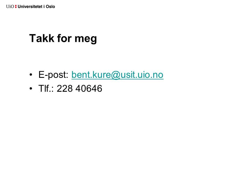 Takk for meg E-post: bent.kure@usit.uio.nobent.kure@usit.uio.no Tlf.: 228 40646