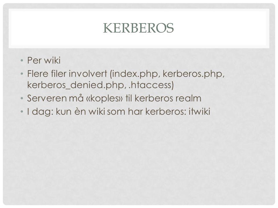 KERBEROS Per wiki Flere filer involvert (index.php, kerberos.php, kerberos_denied.php,.htaccess) Serveren må «koples» til kerberos realm I dag: kun èn wiki som har kerberos: itwiki