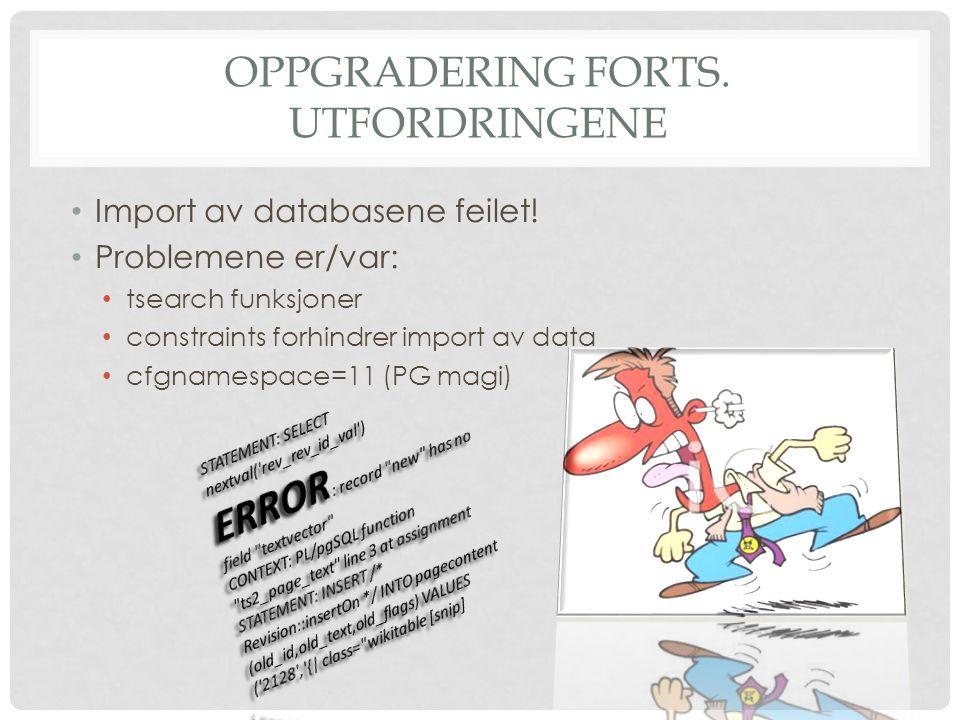OPPGRADERING FORTS. UTFORDRINGENE Import av databasene feilet.