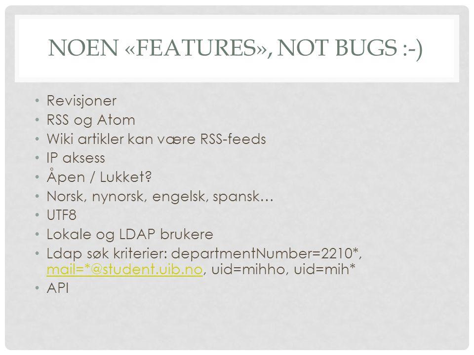 NOEN «FEATURES», NOT BUGS :-) Revisjoner RSS og Atom Wiki artikler kan være RSS-feeds IP aksess Åpen / Lukket.