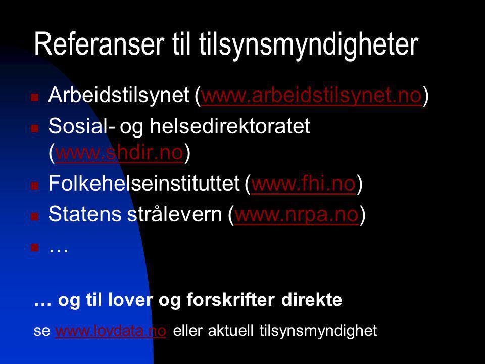 Referanser til tilsynsmyndigheter Arbeidstilsynet (www.arbeidstilsynet.no)www.arbeidstilsynet.no Sosial- og helsedirektoratet (www.shdir.no)www.shdir.