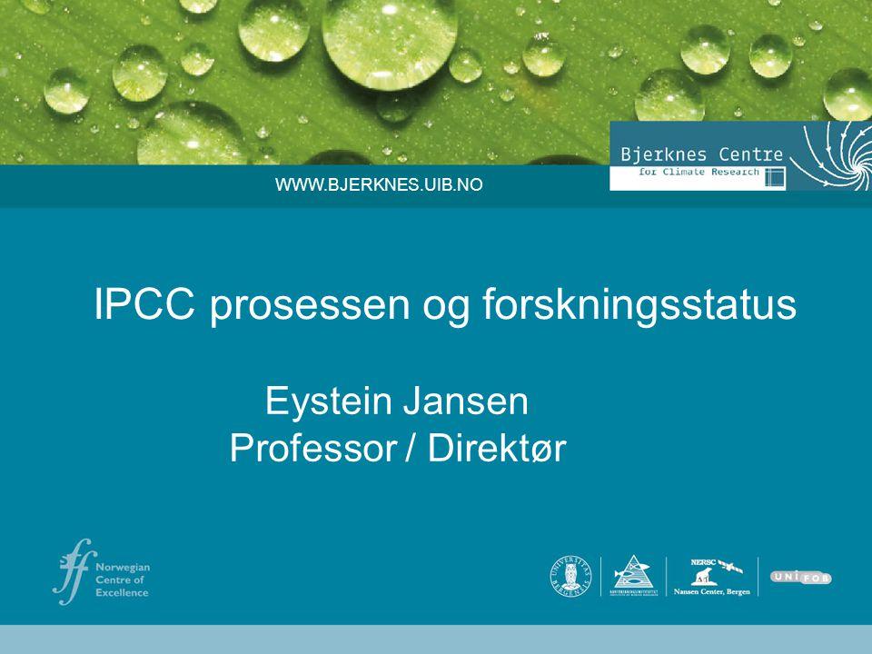 IPCC prosessen og forskningsstatus Eystein Jansen Professor / Direktør WWW.BJERKNES.UIB.NO
