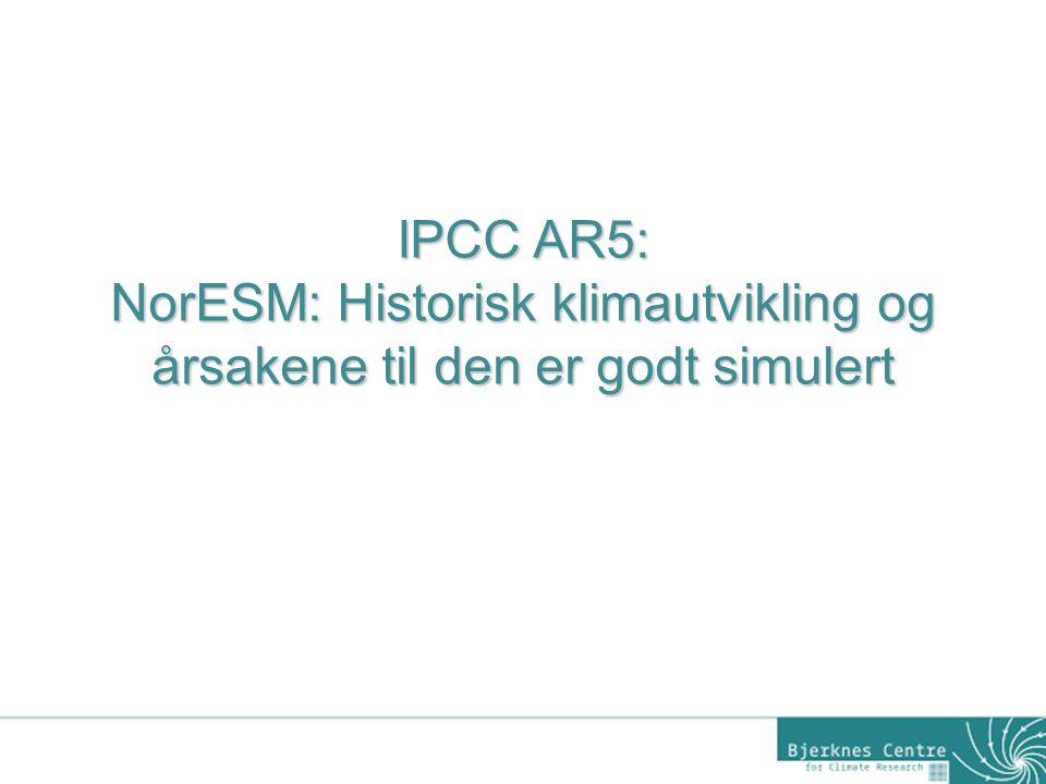 IPCC AR5: NorESM: Historisk klimautvikling og årsakene til den er godt simulert