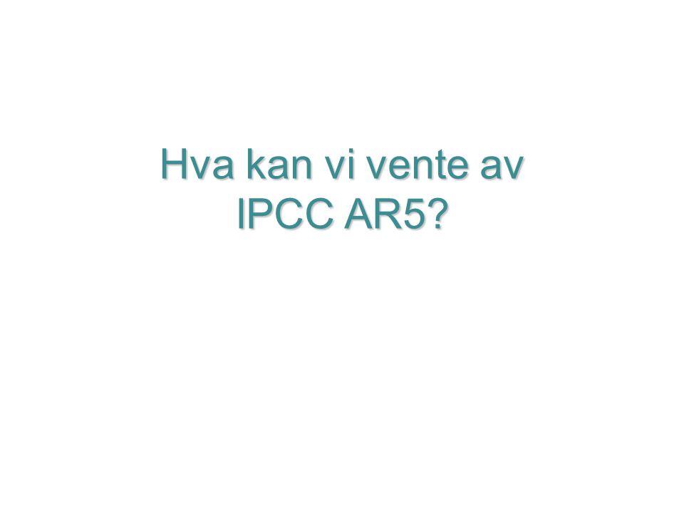 Hva kan vi vente av IPCC AR5?