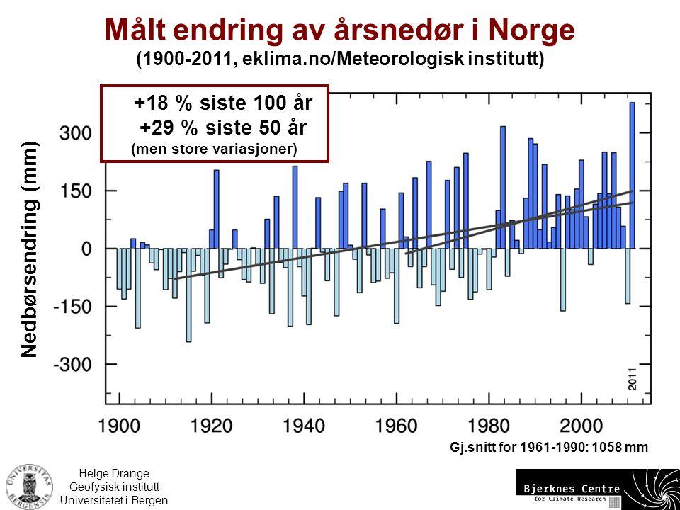 Helge Drange Geofysisk institutt Universitetet i Bergen +18 % siste 100 år +29 % siste 50 år (men store variasjoner) Målt endring av årsnedør i Norge