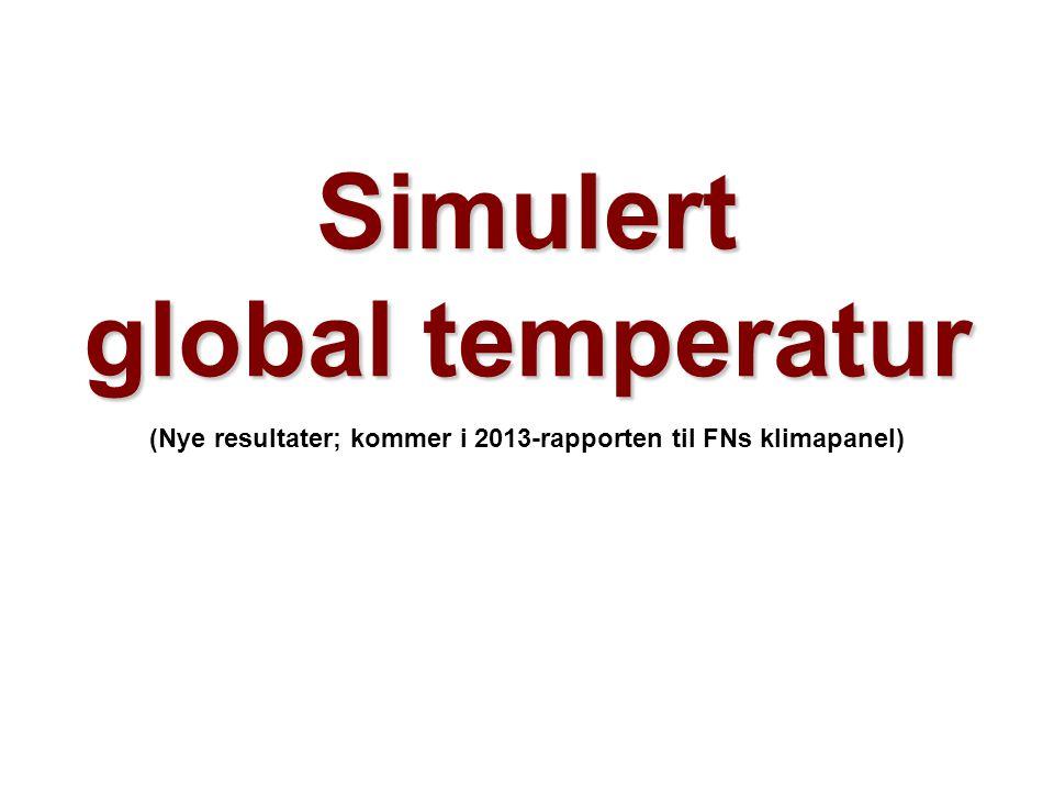 Simulert global temperatur (Nye resultater; kommer i 2013-rapporten til FNs klimapanel)