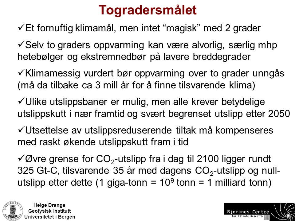 "Helge Drange Geofysisk institutt Universitetet i Bergen Togradersmålet Et fornuftig klimamål, men intet ""magisk"" med 2 grader Selv to graders oppvarmi"