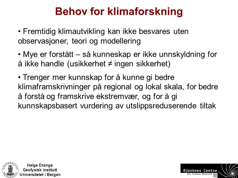 Helge Drange Geofysisk institutt Universitetet i Bergen Behov for klimaforskning Fremtidig klimautvikling kan ikke besvares uten observasjoner, teori