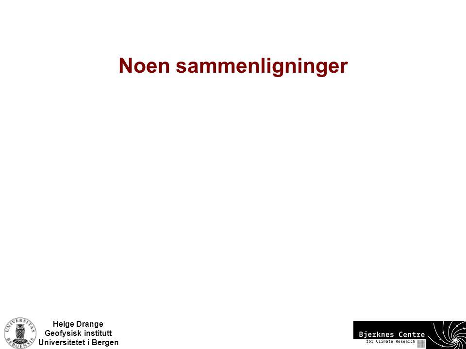 Helge Drange Geofysisk institutt Universitetet i Bergen Noen sammenligninger