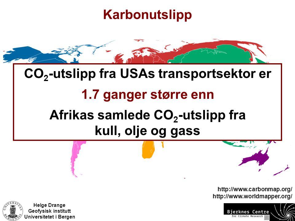 Helge Drange Geofysisk institutt Universitetet i Bergen Karbonutslipp http://www.carbonmap.org/ http://www.worldmapper.org/ CO 2 -utslipp fra USAs tra