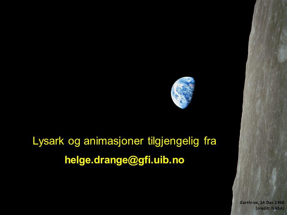 Earthrise, 24 Dec 1968 (credit: NASA) Lysark og animasjoner tilgjengelig fra helge.drange@gfi.uib.no
