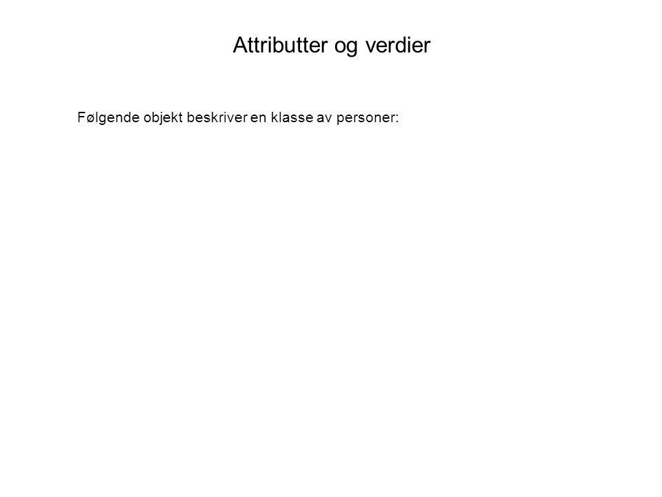 Attributter og verdier Følgende objekt beskriver en klasse av personer: alder 22 kjønn M nasjonalitet norsk