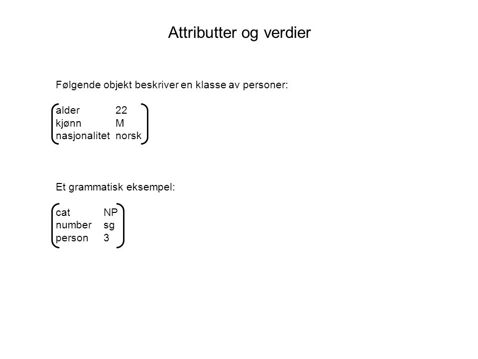 Inkorporering av kategori-informasjon i trekkstrukturene: S -> NP VP ‹S› = ‹VP› ‹S subject› = ‹NP›