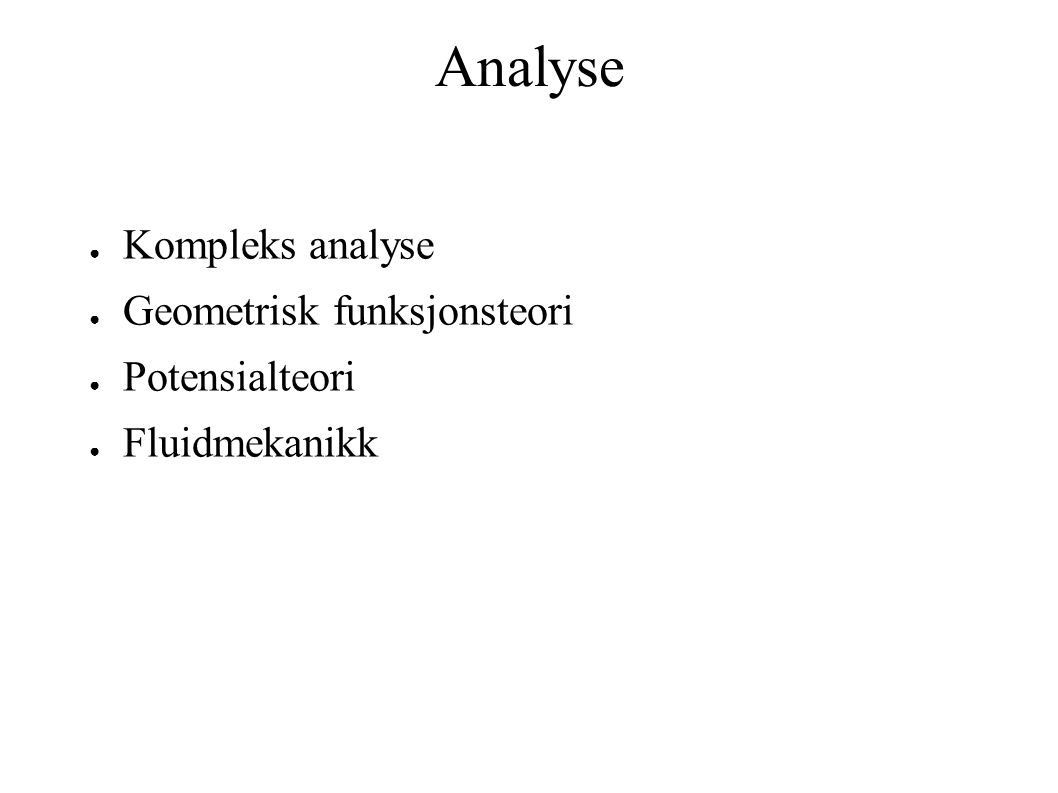 Analyse 9x2 + 4y2 = 36 ● Kompleks analyse ● Geometrisk funksjonsteori ● Potensialteori ● Fluidmekanikk