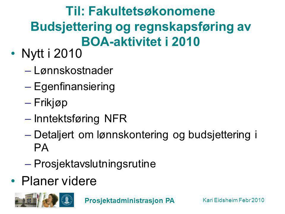Prosjektadministrasjon PA Til: Fakultetsøkonomene Budsjettering og regnskapsføring av BOA-aktivitet i 2010 Nytt i 2010 –Lønnskostnader –Egenfinansieri