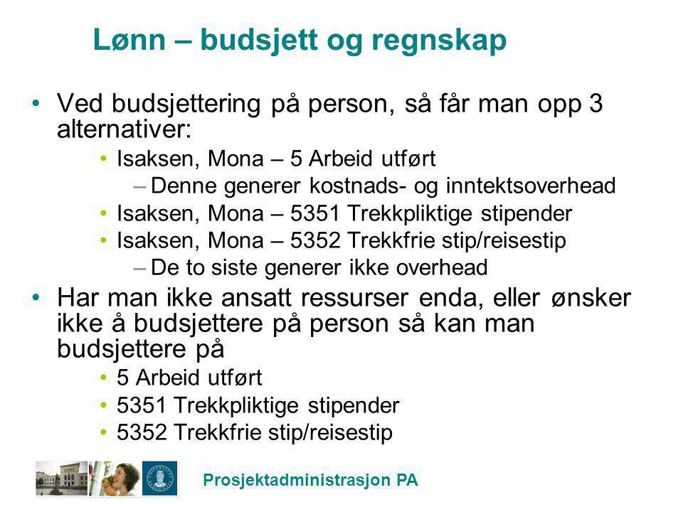 Prosjektadministrasjon PA Lønn – budsjett og regnskap Ved budsjettering på person, så får man opp 3 alternativer: Isaksen, Mona – 5 Arbeid utført –Den