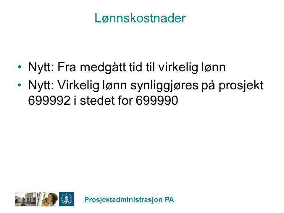 Prosjektadministrasjon PA Lønnskostnader Nytt: Fra medgått tid til virkelig lønn Nytt: Virkelig lønn synliggjøres på prosjekt 699992 i stedet for 6999