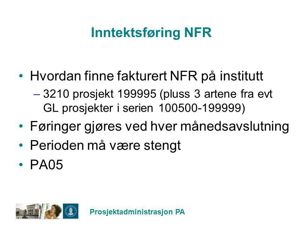 Prosjektadministrasjon PA Inntektsføring NFR Hvordan finne fakturert NFR på institutt –3210 prosjekt 199995 (pluss 3 artene fra evt GL prosjekter i se