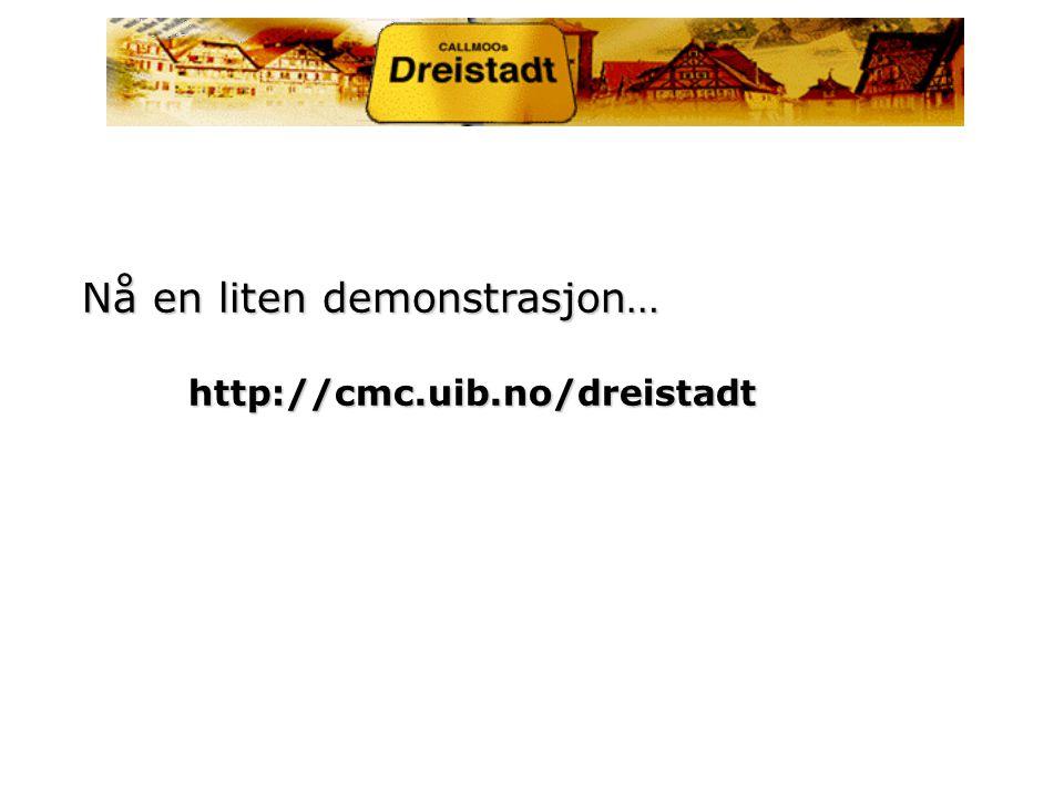 Nå en liten demonstrasjon… http://cmc.uib.no/dreistadt