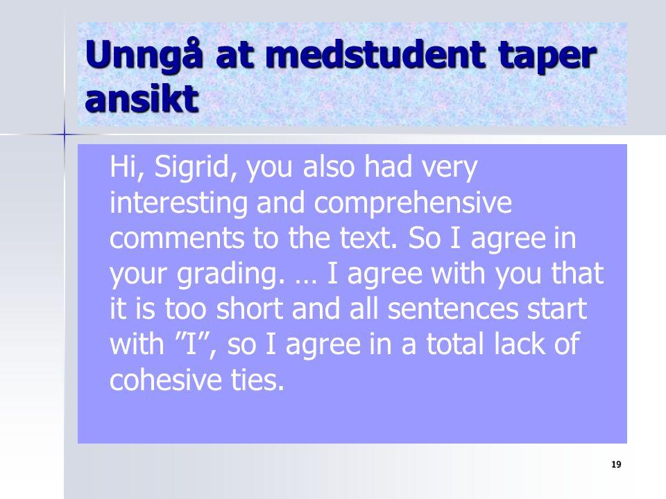 18 Arbeid med elevtekster i engelsk fagdidaktikk Velge ut en elevtekst Analysere teksten Publisere begge tekstene i LUVIT Asynkront forum - grupper (LUVIT) Individuell tilbakemelding per e-post fra faglærer