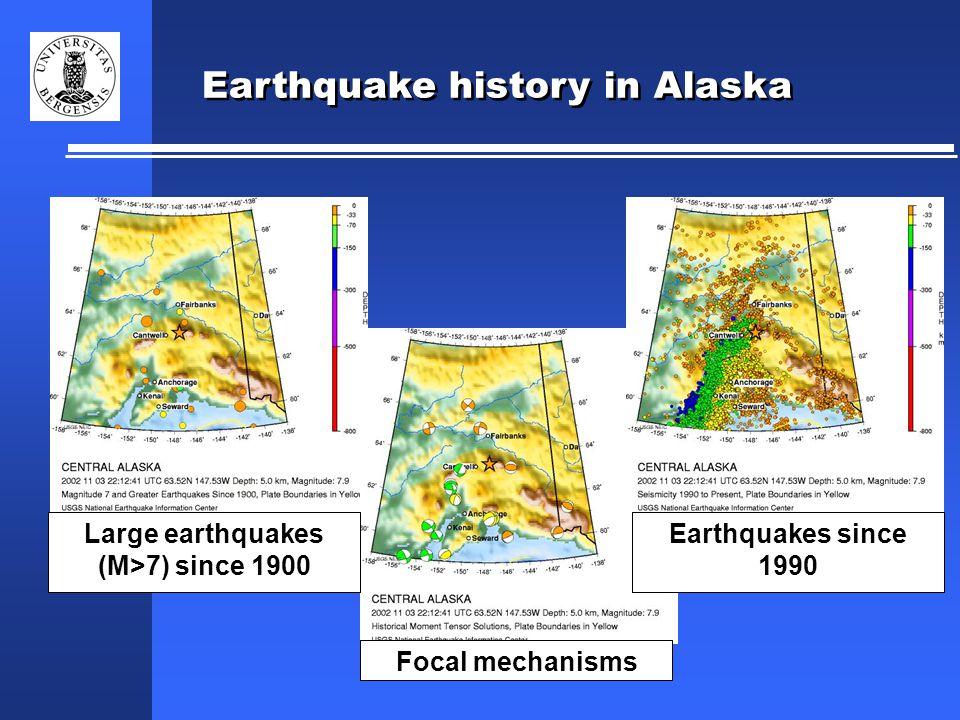Earthquake history in Alaska Large earthquakes (M>7) since 1900 Earthquakes since 1990 Focal mechanisms