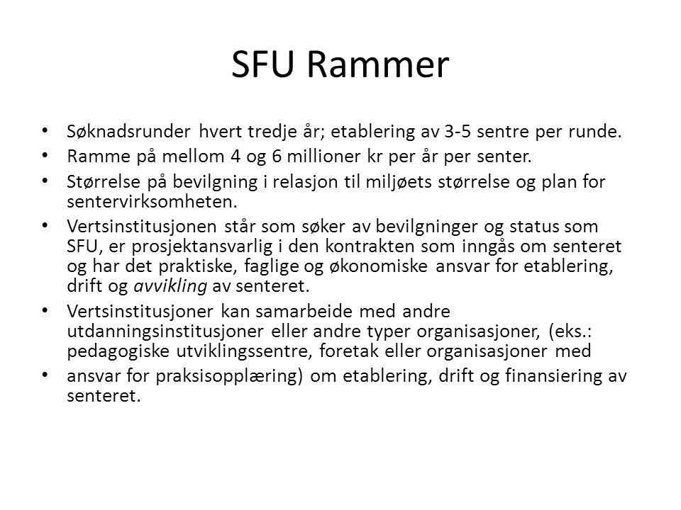 SFU Rammer Søknadsrunder hvert tredje år; etablering av 3-5 sentre per runde. Ramme på mellom 4 og 6 millioner kr per år per senter. Størrelse på bevi