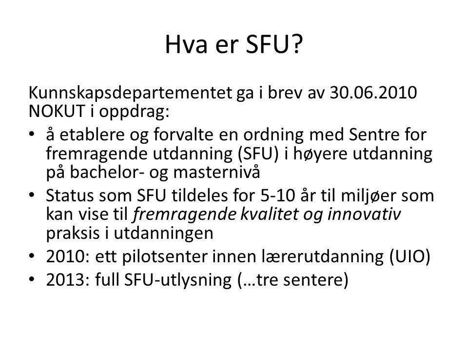 Hva er SFU? Kunnskapsdepartementet ga i brev av 30.06.2010 NOKUT i oppdrag: å etablere og forvalte en ordning med Sentre for fremragende utdanning (SF