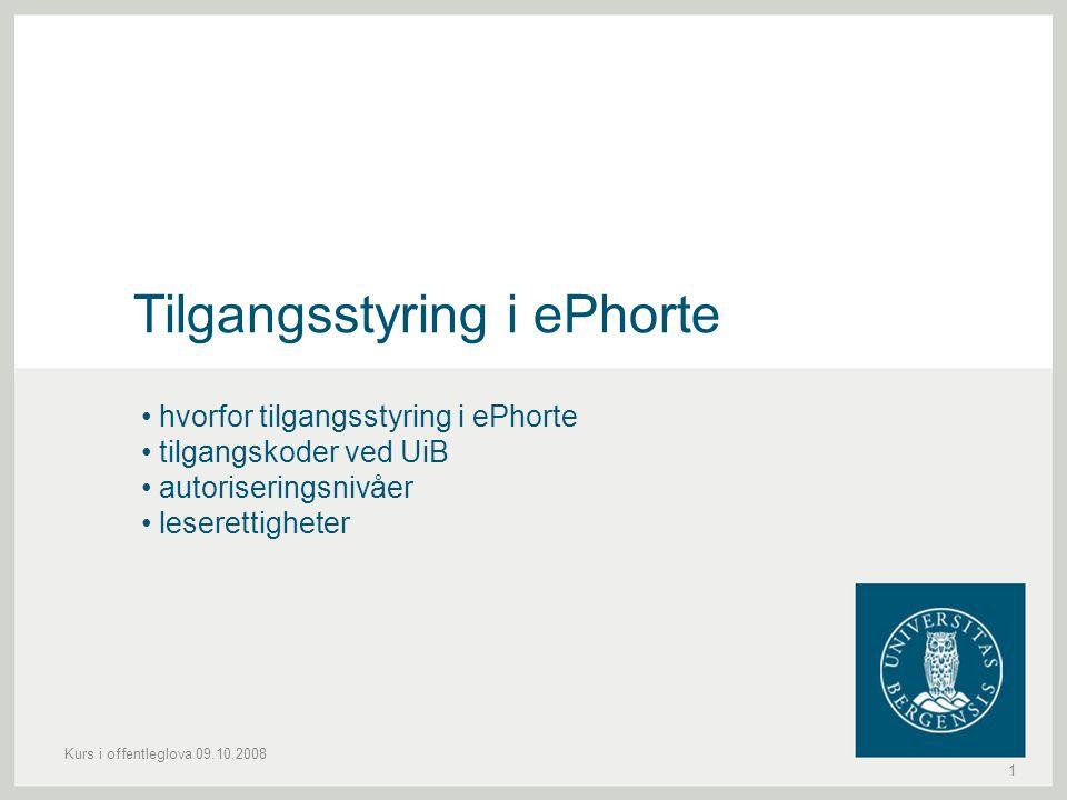 Kurs i offentleglova 09.10.2008 1 Tilgangsstyring i ePhorte hvorfor tilgangsstyring i ePhorte tilgangskoder ved UiB autoriseringsnivåer leserettighete