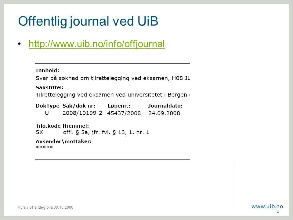 Kurs i offentleglova 09.10.2008 4 Offentlig journal ved UiB http://www.uib.no/info/offjournal