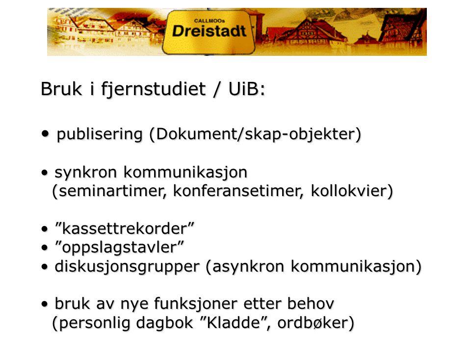Bruk i fjernstudiet / UiB: publisering (Dokument/skap-objekter) publisering (Dokument/skap-objekter) synkron kommunikasjon (seminartimer, konferansetimer, kollokvier) synkron kommunikasjon (seminartimer, konferansetimer, kollokvier) kassettrekorder kassettrekorder oppslagstavler oppslagstavler diskusjonsgrupper (asynkron kommunikasjon) diskusjonsgrupper (asynkron kommunikasjon) bruk av nye funksjoner etter behov (personlig dagbok Kladde , ordbøker) bruk av nye funksjoner etter behov (personlig dagbok Kladde , ordbøker)