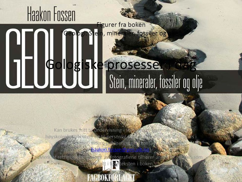 """Figurer fra boken """"Geologi: Stein, mineraler, fossiler og olje"""" Gologiske prosesser i dag Kan brukes fritt til undervisning i skoleverket (grunnskole,"""