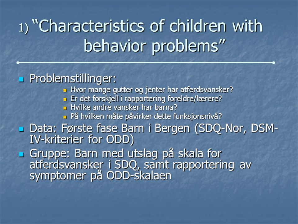 1) Characteristics of children with behavior problems Problemstillinger: Problemstillinger: Hvor mange gutter og jenter har atferdsvansker.